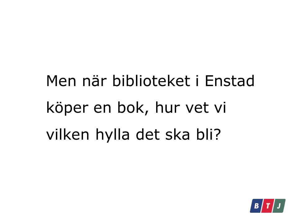 Men när biblioteket i Enstad köper en bok, hur vet vi vilken hylla det ska bli