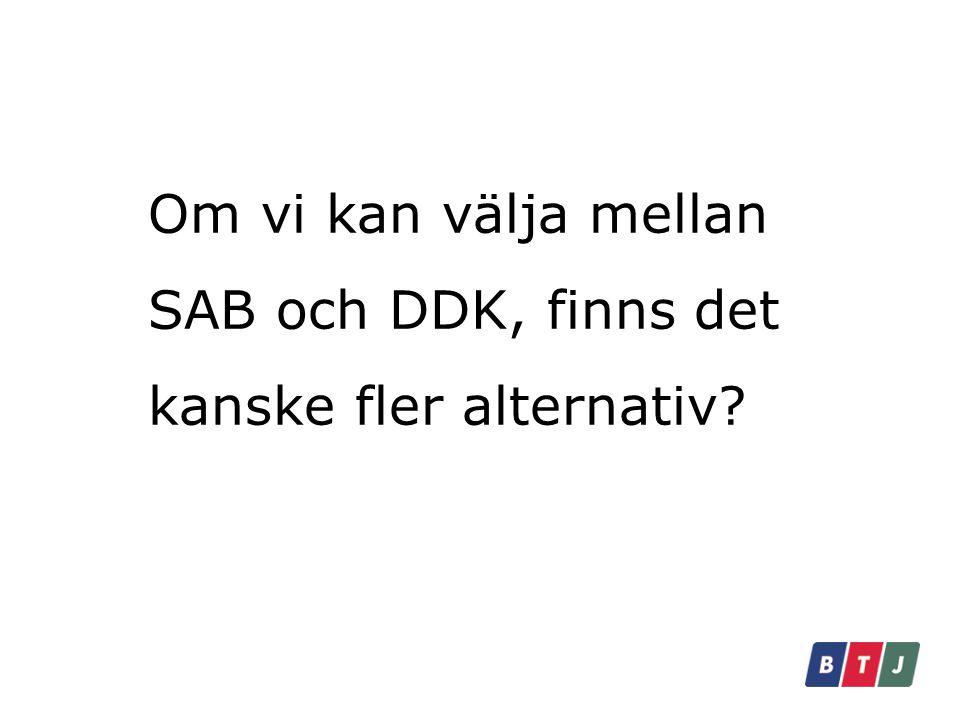 Om vi kan välja mellan SAB och DDK, finns det kanske fler alternativ