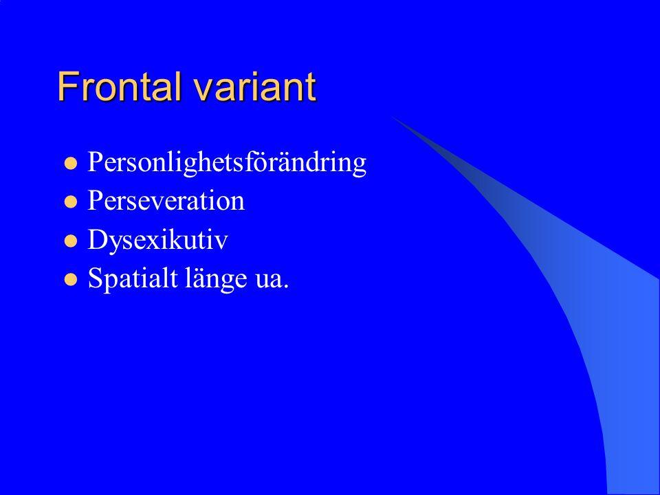 Frontal variant Personlighetsförändring Perseveration Dysexikutiv