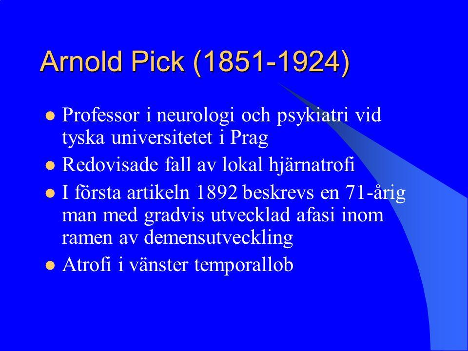 Arnold Pick (1851-1924) Professor i neurologi och psykiatri vid tyska universitetet i Prag. Redovisade fall av lokal hjärnatrofi.