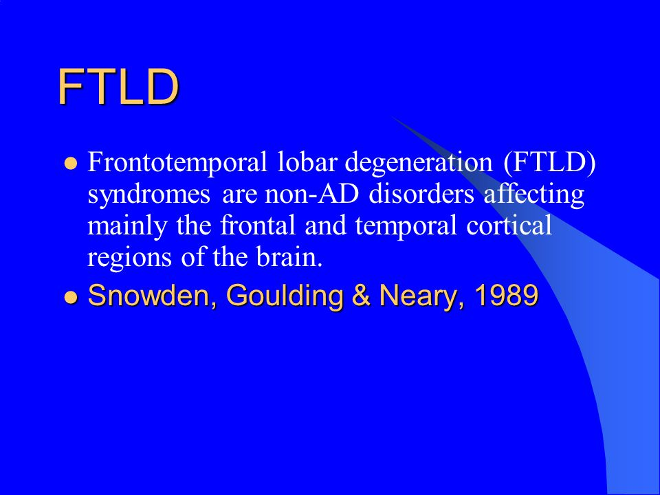 FTLD Frontotemporal lobar degeneration (FTLD) syndromes are non-AD disorders affecting mainly the frontal and temporal cortical regions of the brain.