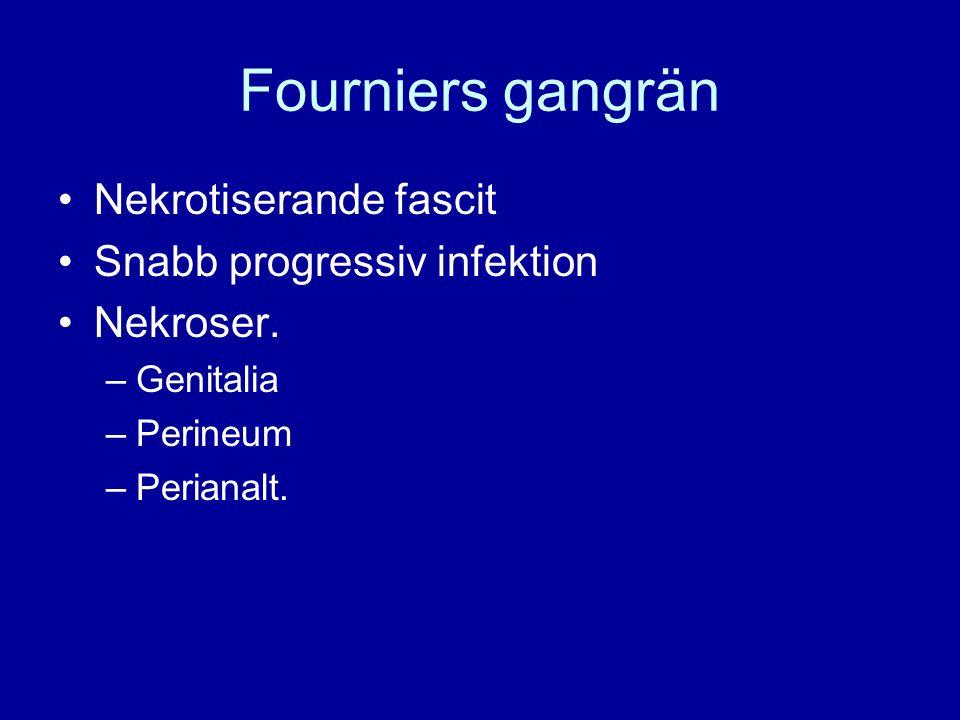 Fourniers gangrän Nekrotiserande fascit Snabb progressiv infektion