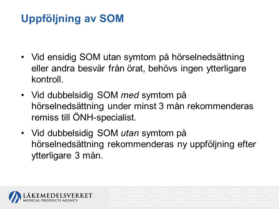 Uppföljning av SOM Vid ensidig SOM utan symtom på hörselnedsättning eller andra besvär från örat, behövs ingen ytterligare kontroll.