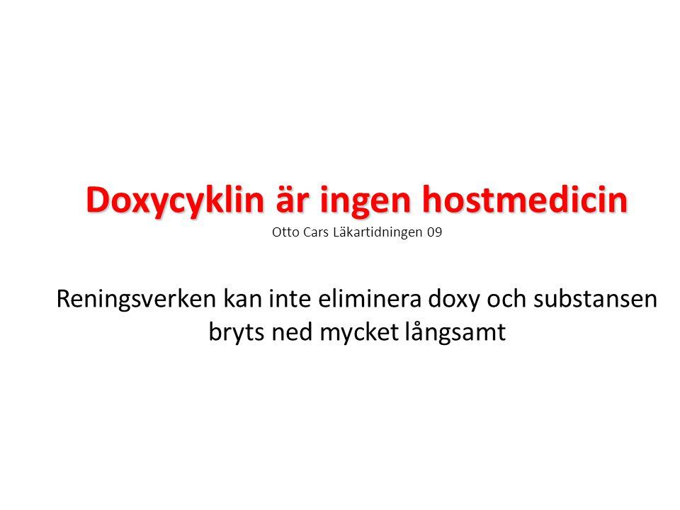 Doxycyklin är ingen hostmedicin Otto Cars Läkartidningen 09 Reningsverken kan inte eliminera doxy och substansen bryts ned mycket långsamt