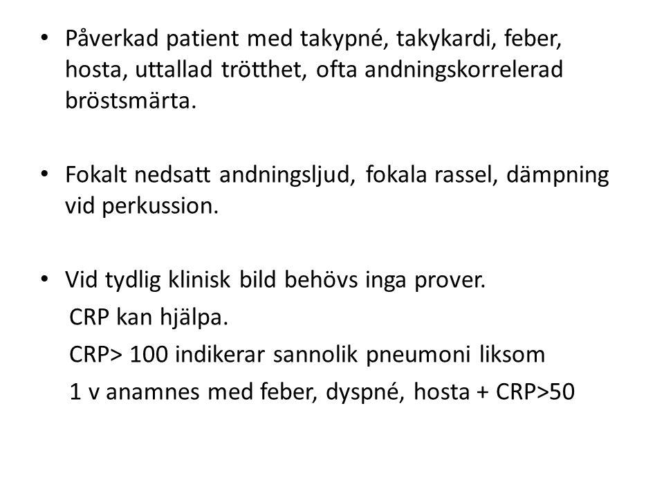 Påverkad patient med takypné, takykardi, feber, hosta, uttallad trötthet, ofta andningskorrelerad bröstsmärta.