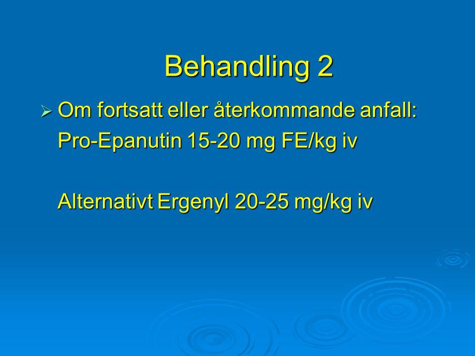 Behandling 2 Om fortsatt eller återkommande anfall: