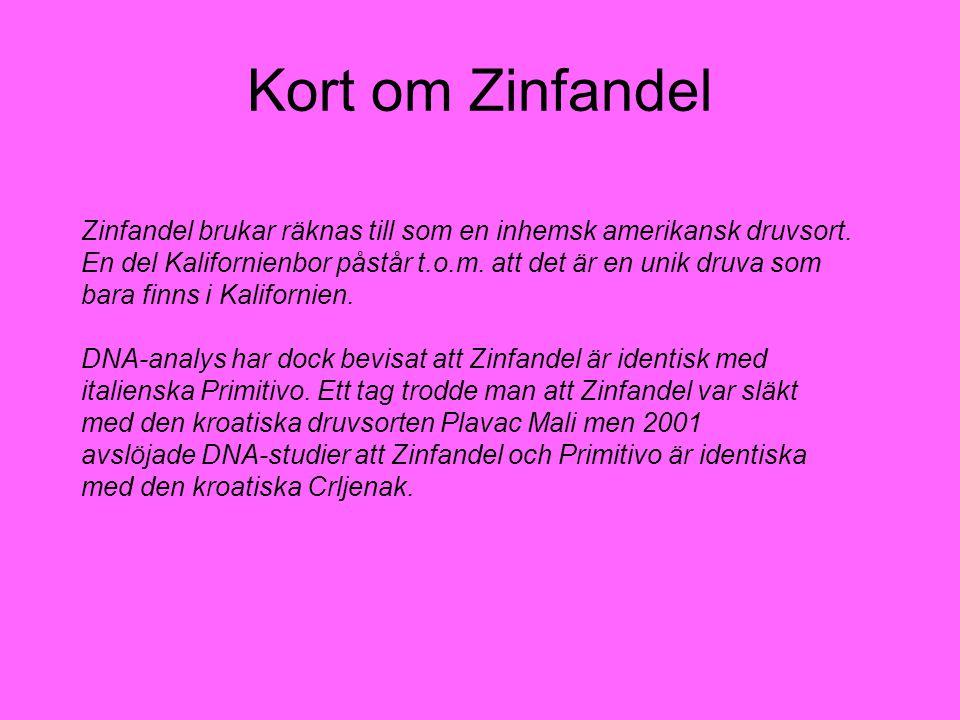 Kort om Zinfandel Zinfandel brukar räknas till som en inhemsk amerikansk druvsort. En del Kalifornienbor påstår t.o.m. att det är en unik druva som.