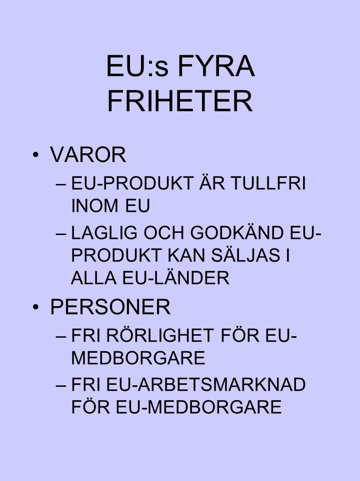 EU:s FYRA FRIHETER VAROR PERSONER EU-PRODUKT ÄR TULLFRI INOM EU