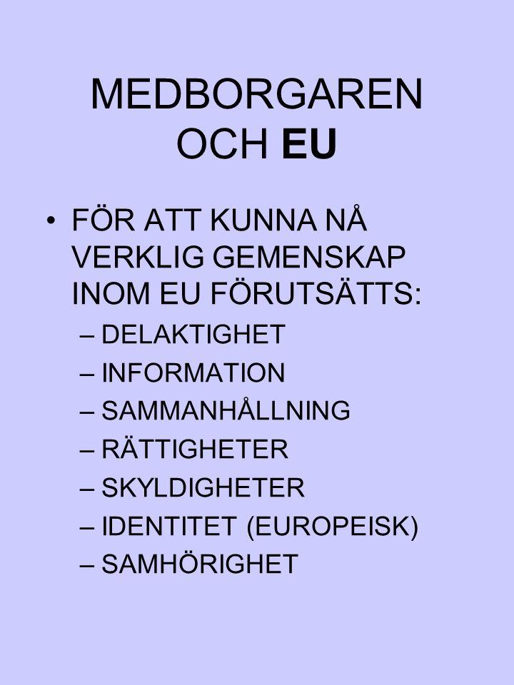 MEDBORGAREN OCH EU FÖR ATT KUNNA NÅ VERKLIG GEMENSKAP INOM EU FÖRUTSÄTTS: DELAKTIGHET. INFORMATION.