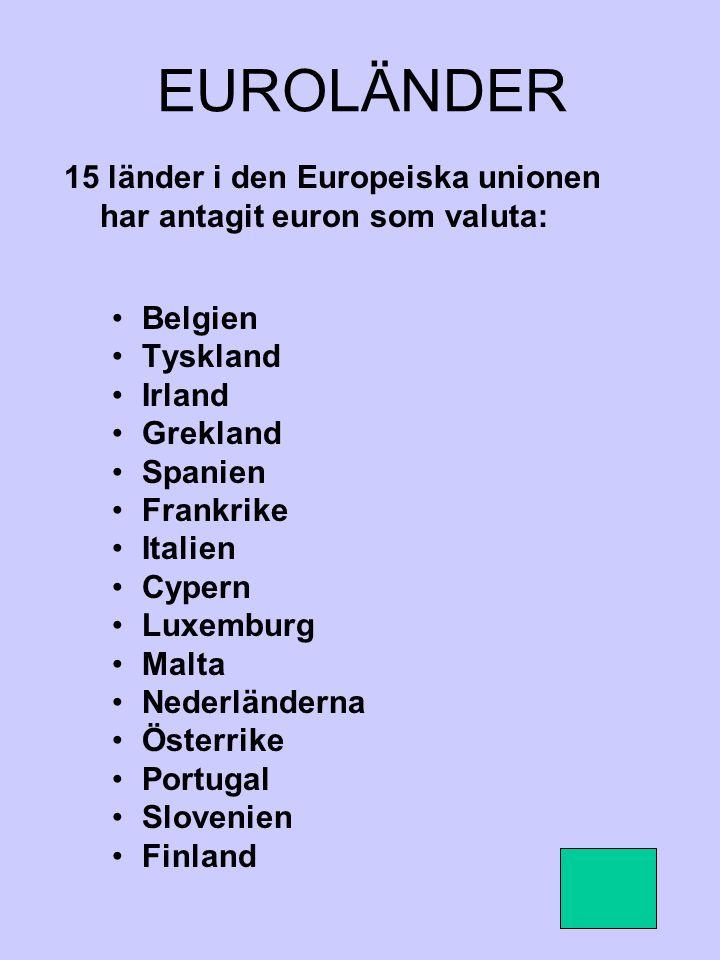 EUROLÄNDER 15 länder i den Europeiska unionen har antagit euron som valuta: Belgien. Tyskland. Irland.