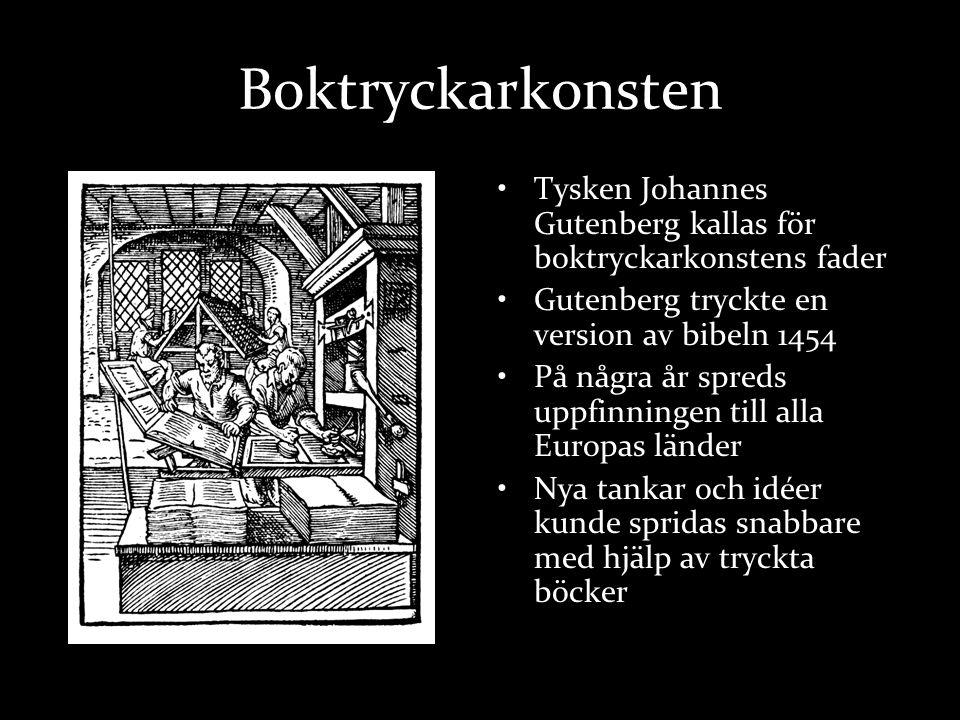 Boktryckarkonsten Tysken Johannes Gutenberg kallas för boktryckarkonstens fader. Gutenberg tryckte en version av bibeln 1454.