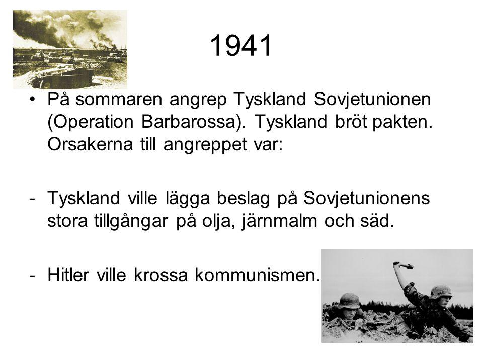 1941 På sommaren angrep Tyskland Sovjetunionen (Operation Barbarossa). Tyskland bröt pakten. Orsakerna till angreppet var: