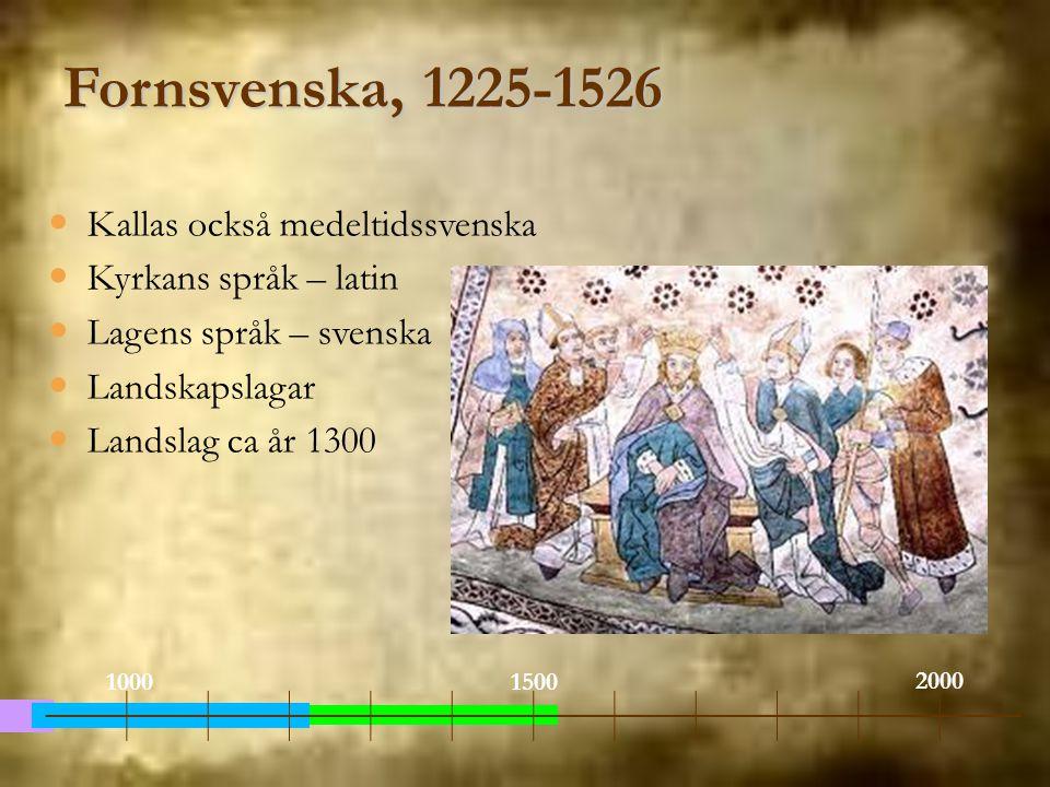 Fornsvenska, 1225-1526 Kallas också medeltidssvenska