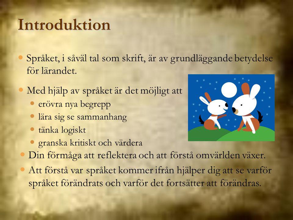 Introduktion Språket, i såväl tal som skrift, är av grundläggande betydelse för lärandet. Med hjälp av språket är det möjligt att.