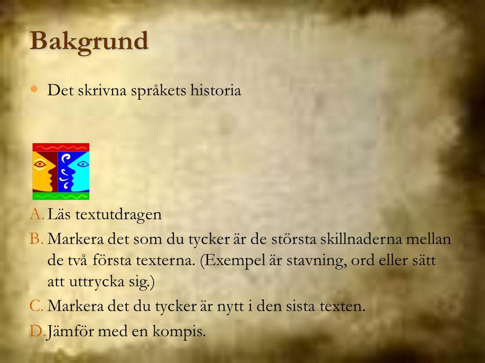 Bakgrund Det skrivna språkets historia Läs textutdragen