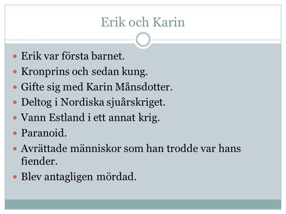 Erik och Karin Erik var första barnet. Kronprins och sedan kung.