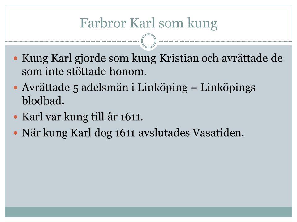 Farbror Karl som kung Kung Karl gjorde som kung Kristian och avrättade de som inte stöttade honom.