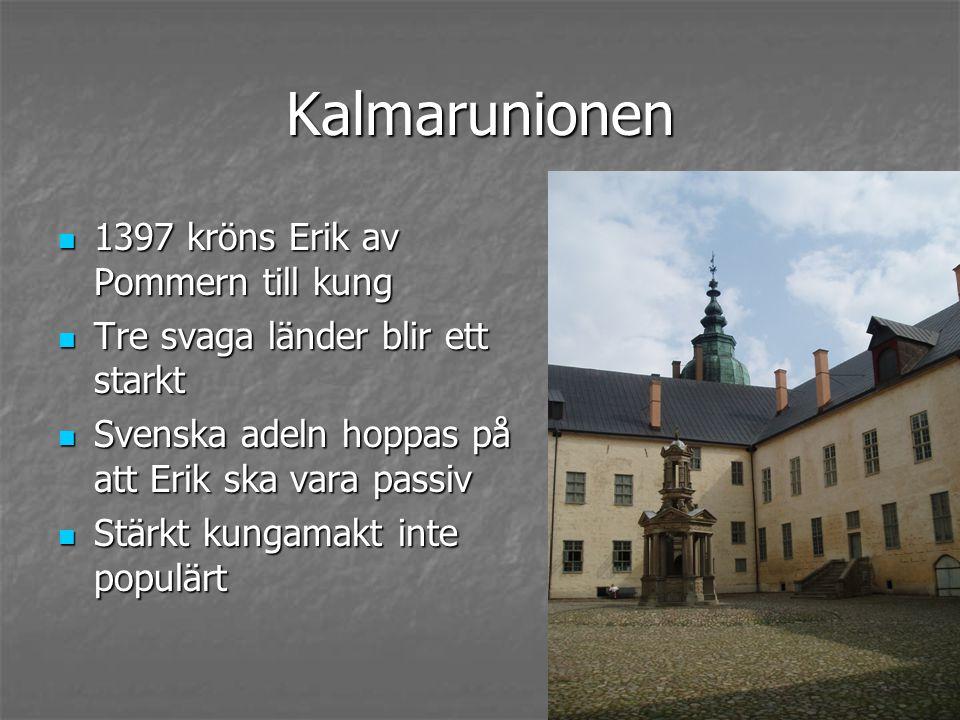 Kalmarunionen 1397 kröns Erik av Pommern till kung