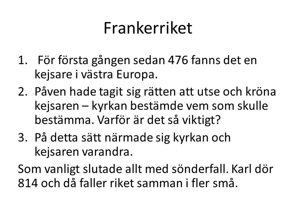 Frankerriket För första gången sedan 476 fanns det en kejsare i västra Europa.