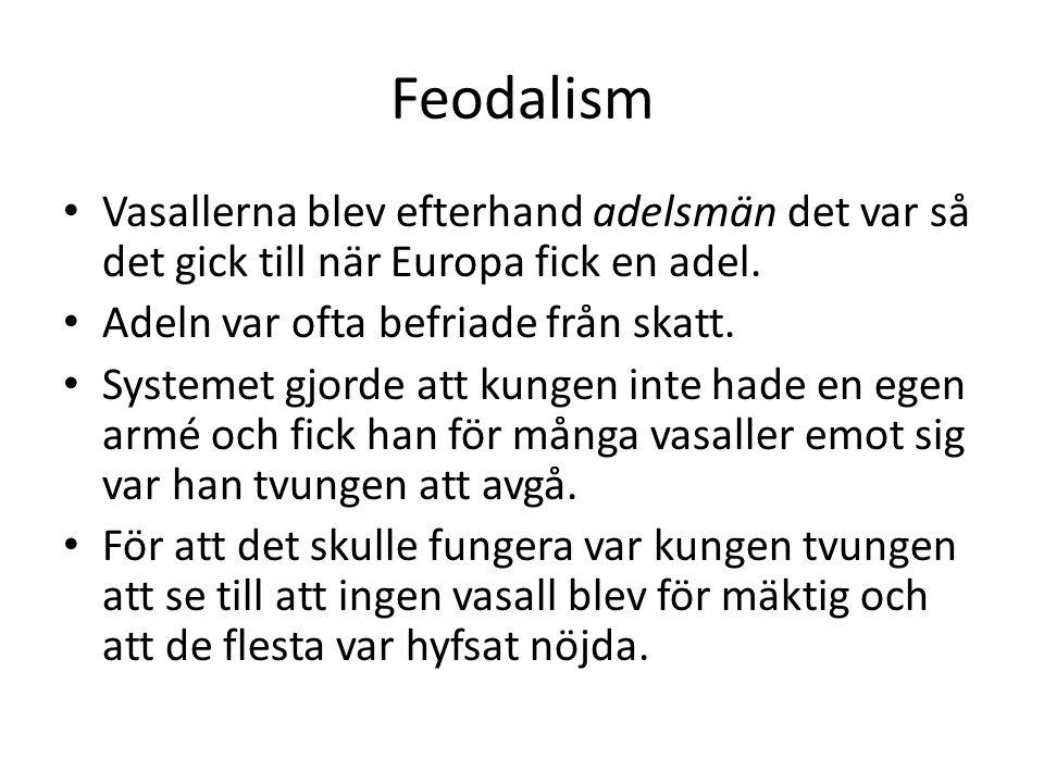 Feodalism Vasallerna blev efterhand adelsmän det var så det gick till när Europa fick en adel. Adeln var ofta befriade från skatt.