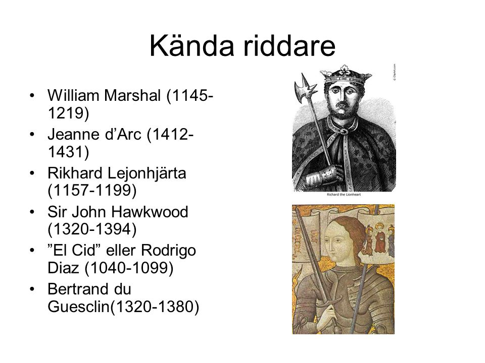 Kända riddare William Marshal (1145-1219) Jeanne d'Arc (1412-1431)