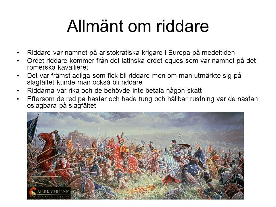 Allmänt om riddare Riddare var namnet på aristokratiska krigare i Europa på medeltiden.