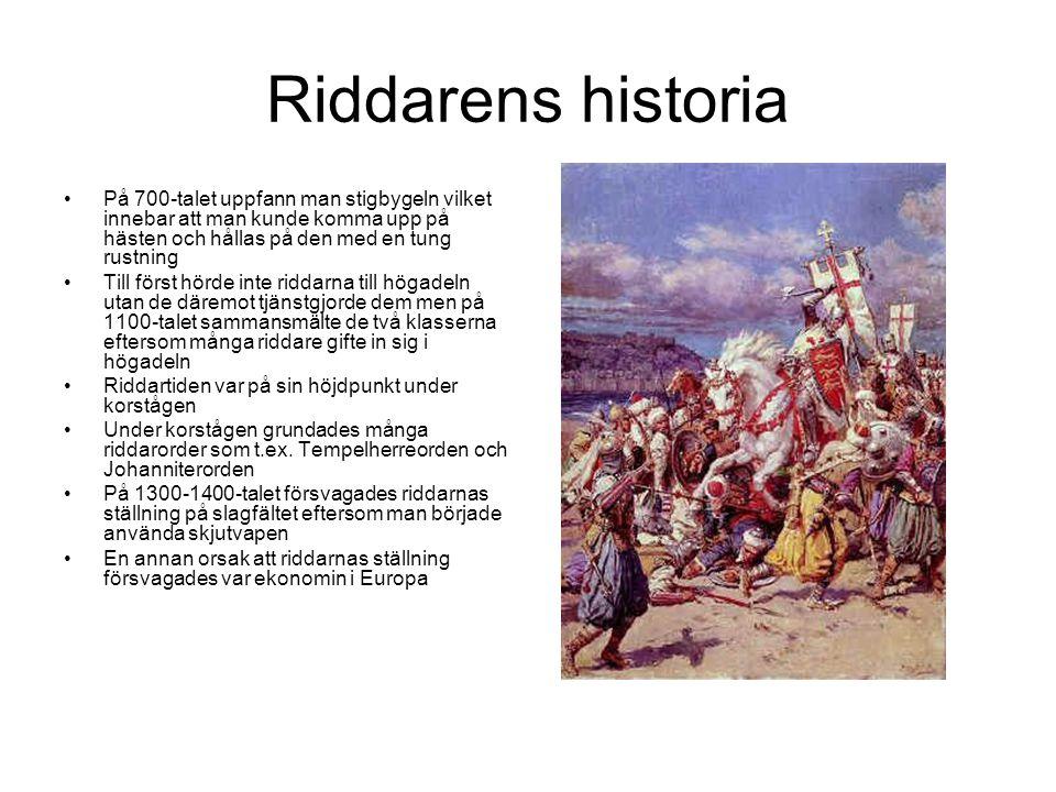 Riddarens historia På 700-talet uppfann man stigbygeln vilket innebar att man kunde komma upp på hästen och hållas på den med en tung rustning.