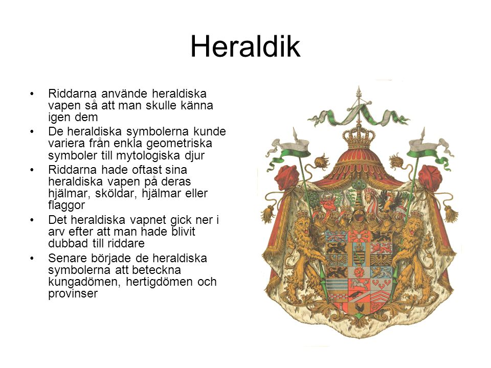 Heraldik Riddarna använde heraldiska vapen så att man skulle känna igen dem.