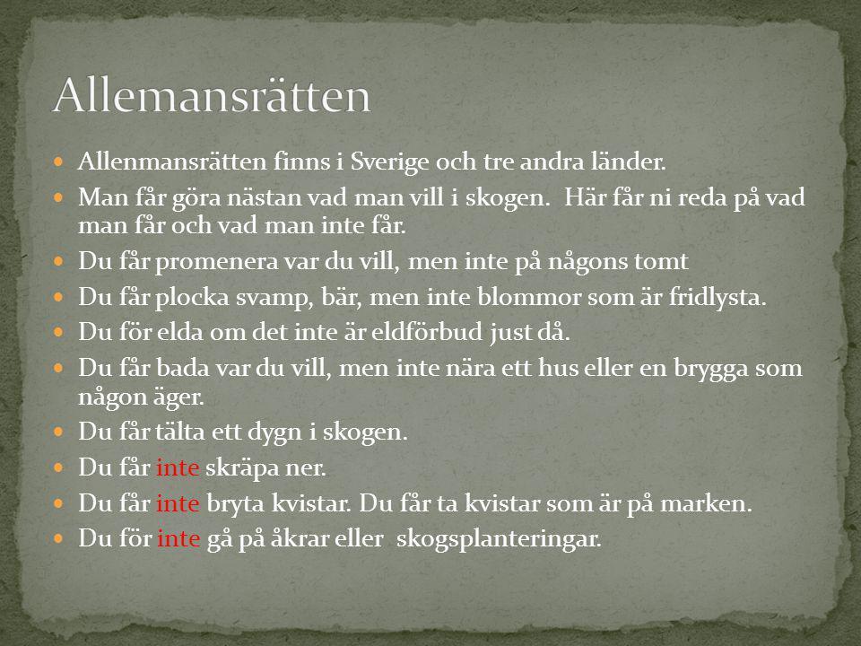 Allemansrätten Allenmansrätten finns i Sverige och tre andra länder.
