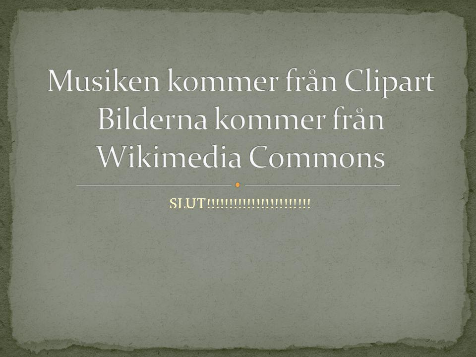 Musiken kommer från Clipart Bilderna kommer från Wikimedia Commons
