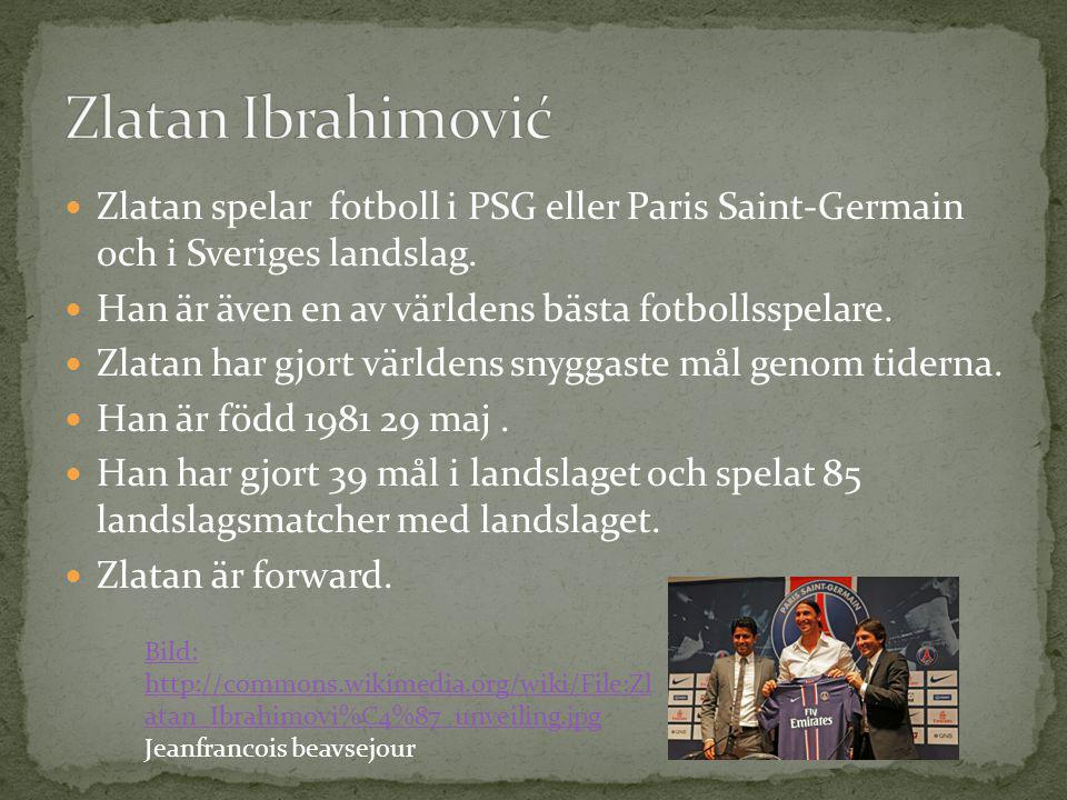 Zlatan Ibrahimović Zlatan spelar fotboll i PSG eller Paris Saint-Germain och i Sveriges landslag.