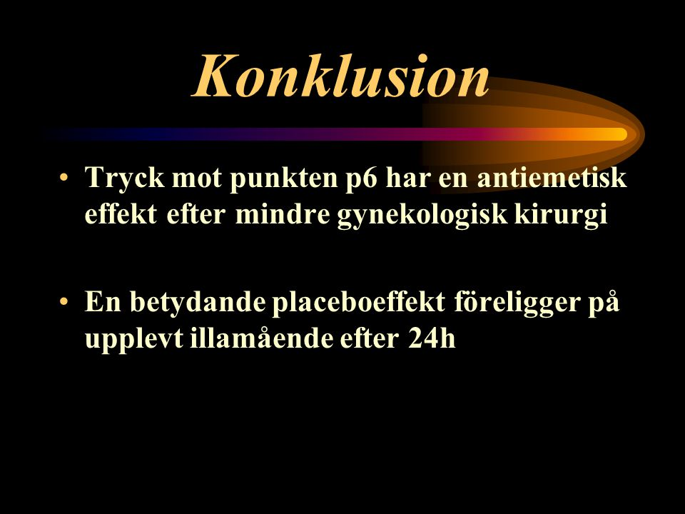 Konklusion Tryck mot punkten p6 har en antiemetisk effekt efter mindre gynekologisk kirurgi.