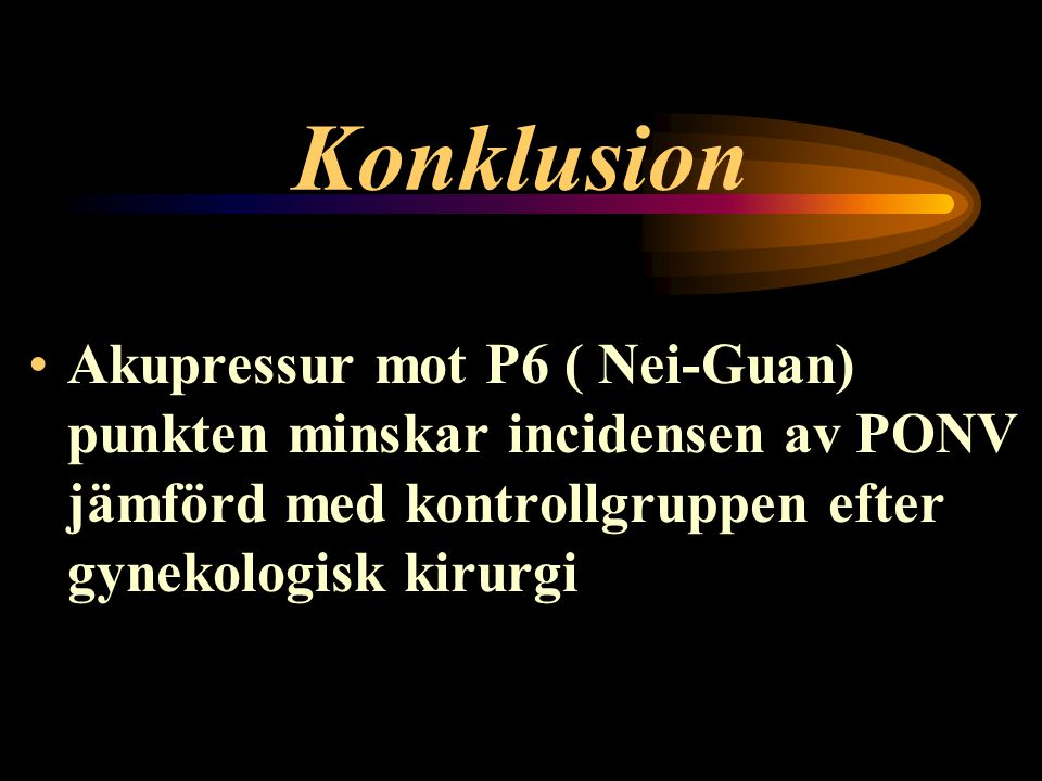 Konklusion Akupressur mot P6 ( Nei-Guan) punkten minskar incidensen av PONV jämförd med kontrollgruppen efter gynekologisk kirurgi.