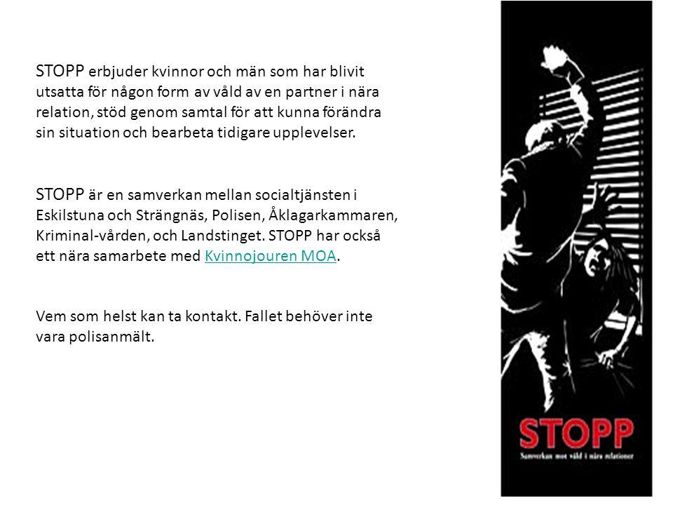 STOPP erbjuder kvinnor och män som har blivit utsatta för någon form av våld av en partner i nära relation, stöd genom samtal för att kunna förändra sin situation och bearbeta tidigare upplevelser.