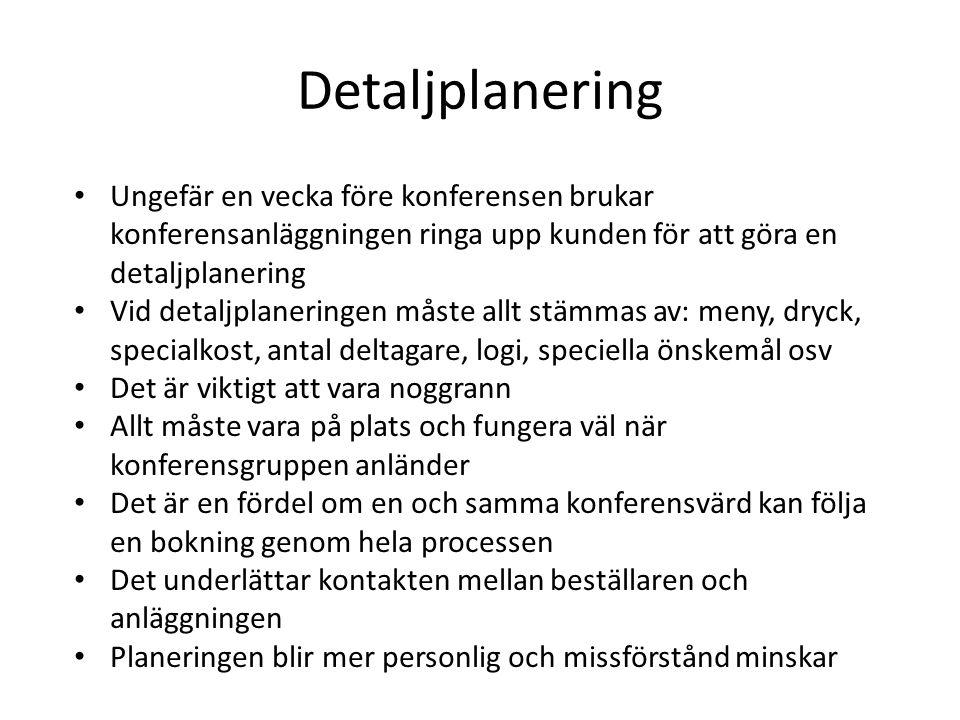 Detaljplanering Ungefär en vecka före konferensen brukar konferensanläggningen ringa upp kunden för att göra en detaljplanering.