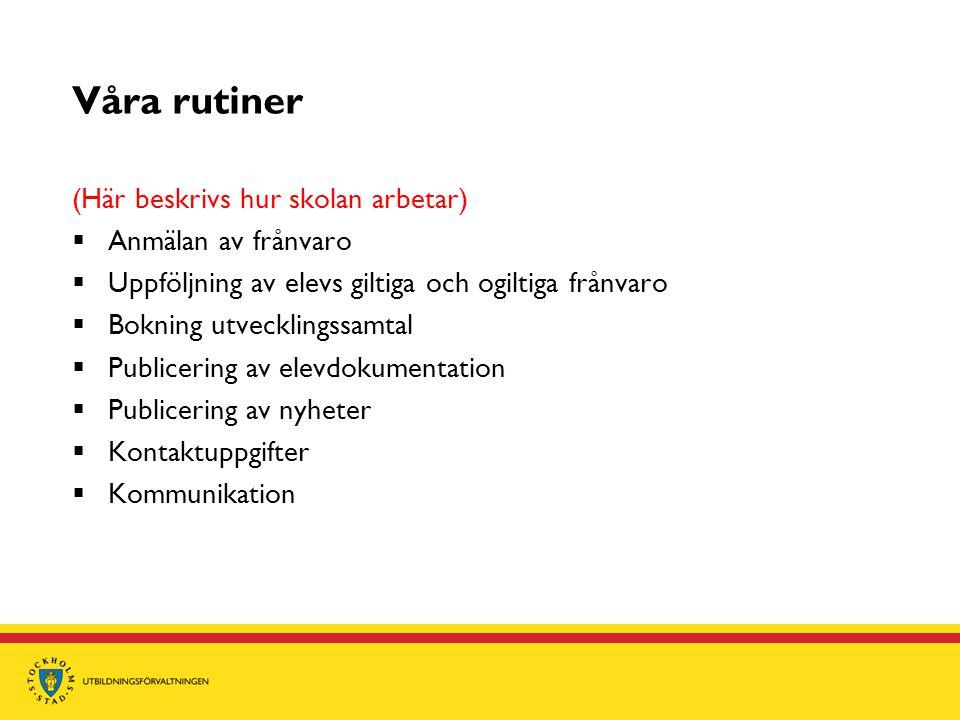 Våra rutiner (Här beskrivs hur skolan arbetar) Anmälan av frånvaro