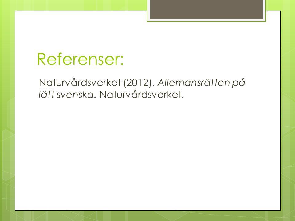 Referenser: Naturvårdsverket (2012). Allemansrätten på lätt svenska. Naturvårdsverket.