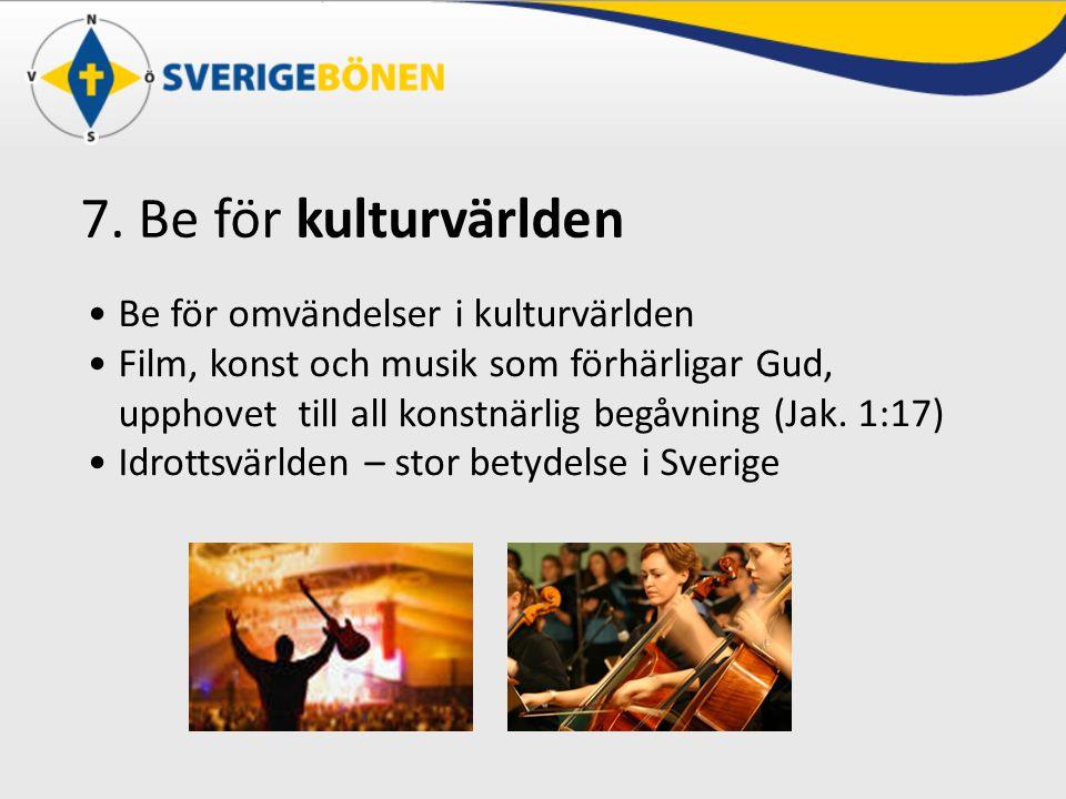 7. Be för kulturvärlden Be för omvändelser i kulturvärlden