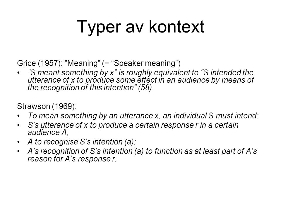 Typer av kontext Grice (1957): Meaning (= Speaker meaning )
