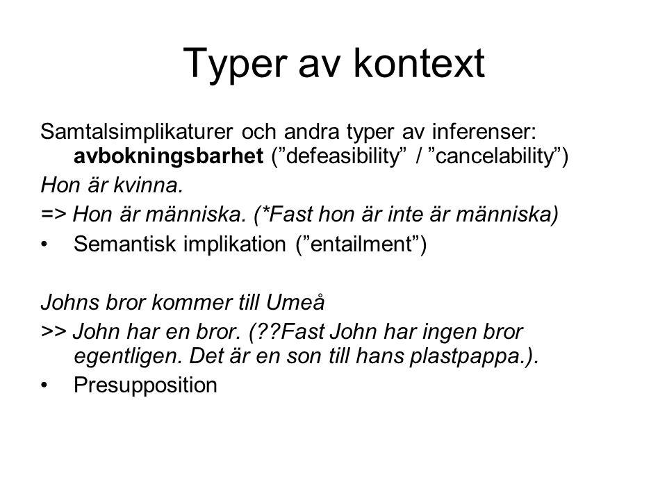 Typer av kontext Samtalsimplikaturer och andra typer av inferenser: avbokningsbarhet ( defeasibility / cancelability )
