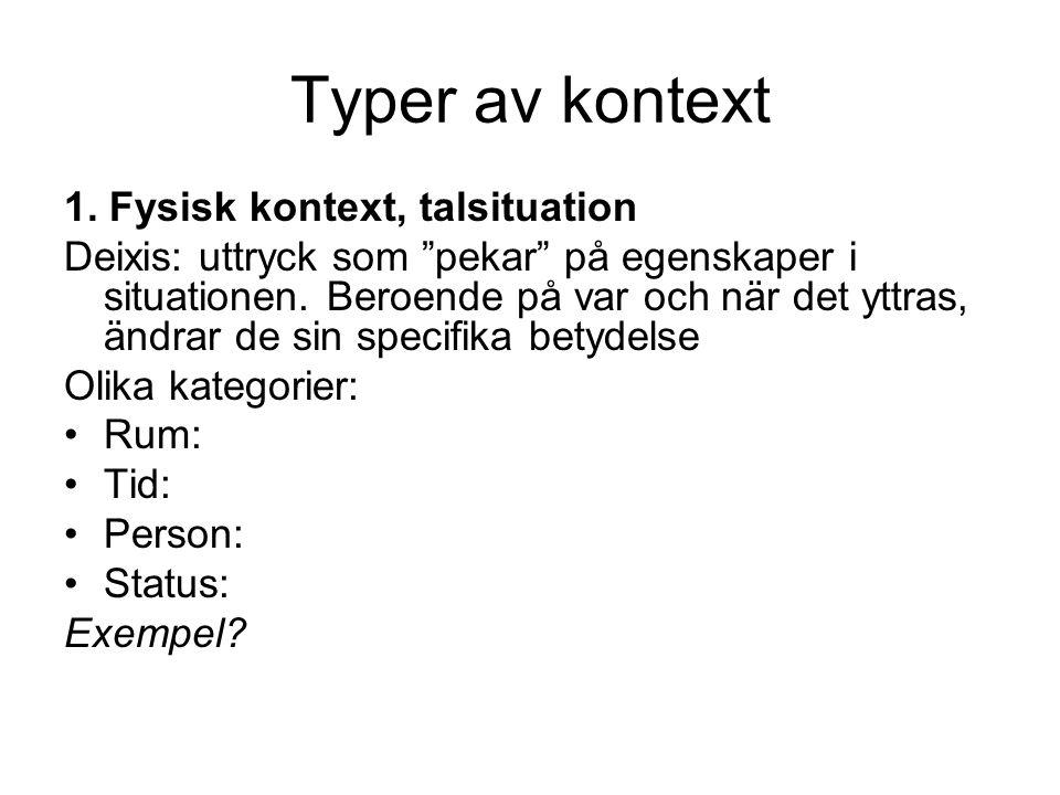 Typer av kontext 1. Fysisk kontext, talsituation