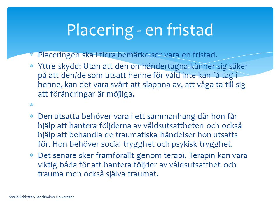Placering - en fristad Placeringen ska i flera bemärkelser vara en fristad.