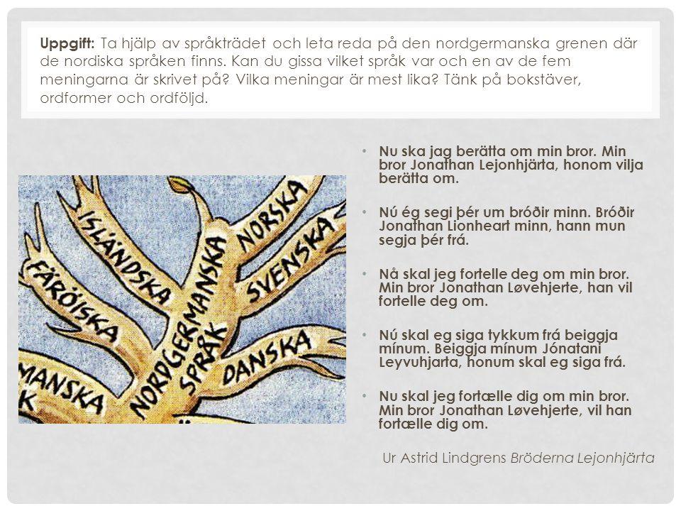 Uppgift: Ta hjälp av språkträdet och leta reda på den nordgermanska grenen där de nordiska språken finns. Kan du gissa vilket språk var och en av de fem meningarna är skrivet på Vilka meningar är mest lika Tänk på bokstäver, ordformer och ordföljd.