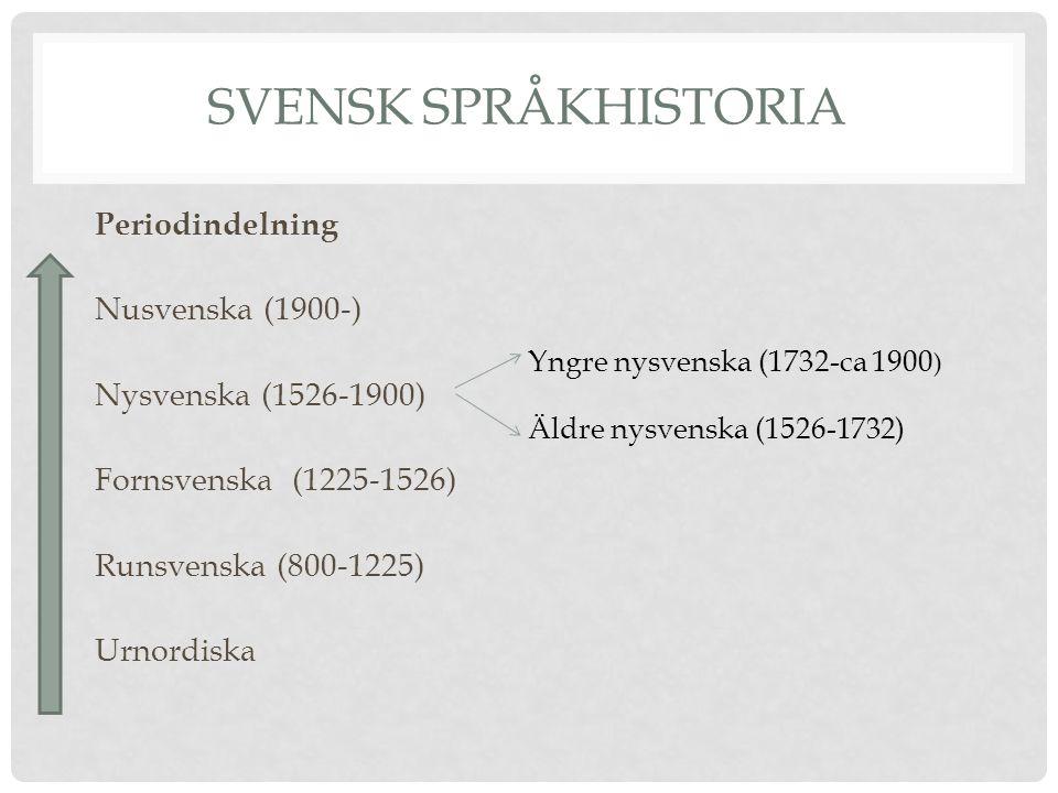 Svensk språkhistoria Periodindelning Nusvenska (1900-) Nysvenska (1526-1900) Fornsvenska (1225-1526) Runsvenska (800-1225) Urnordiska