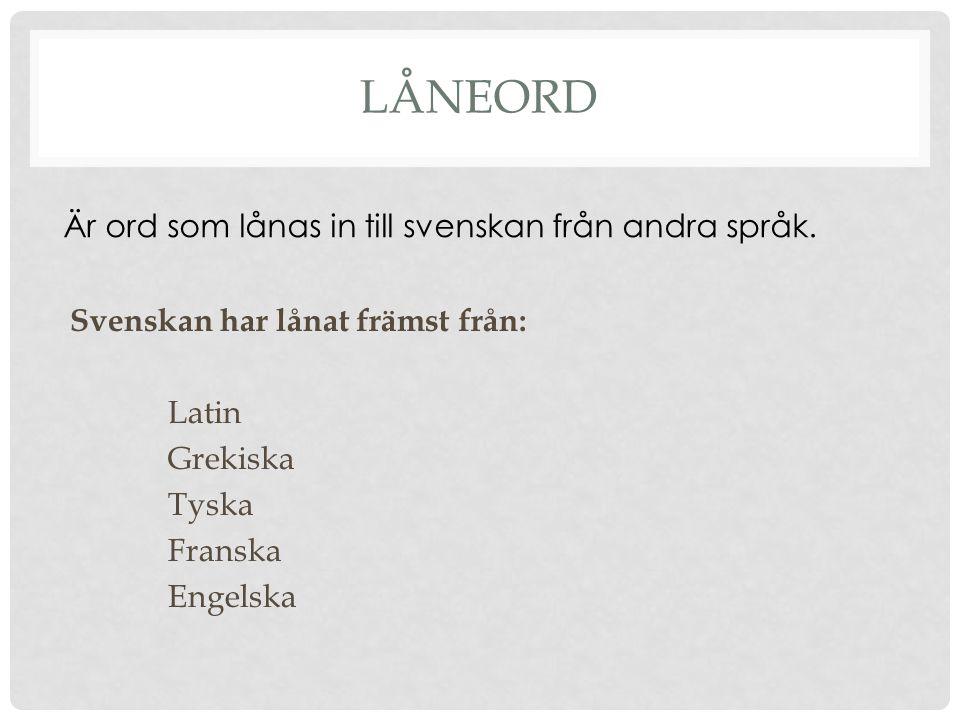Låneord Är ord som lånas in till svenskan från andra språk.