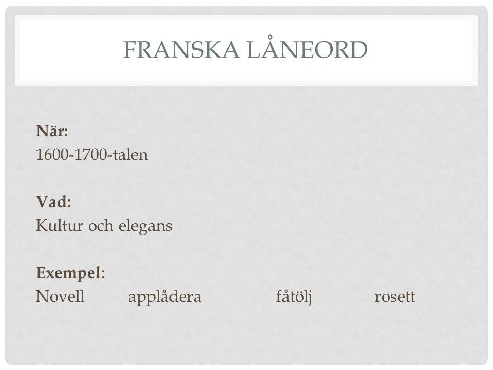 Franska låneord När: 1600-1700-talen Vad: Kultur och elegans Exempel:
