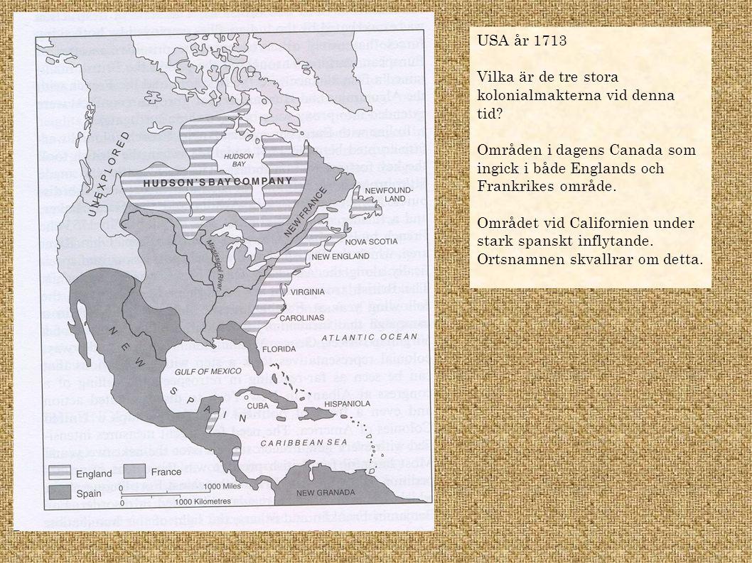 USA år 1713 Vilka är de tre stora kolonialmakterna vid denna tid Områden i dagens Canada som ingick i både Englands och Frankrikes område.