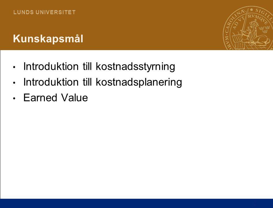 Kunskapsmål Introduktion till kostnadsstyrning Introduktion till kostnadsplanering Earned Value