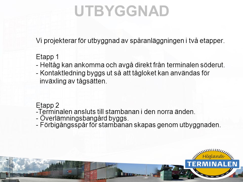 UTBYGGNAD Vi projekterar för utbyggnad av spåranläggningen i två etapper. Etapp 1. Heltåg kan ankomma och avgå direkt från terminalen söderut.