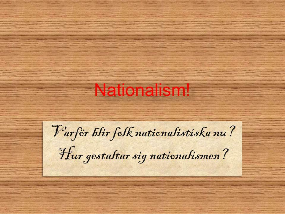 Varför blir folk nationalistiska nu Hur gestaltar sig nationalismen